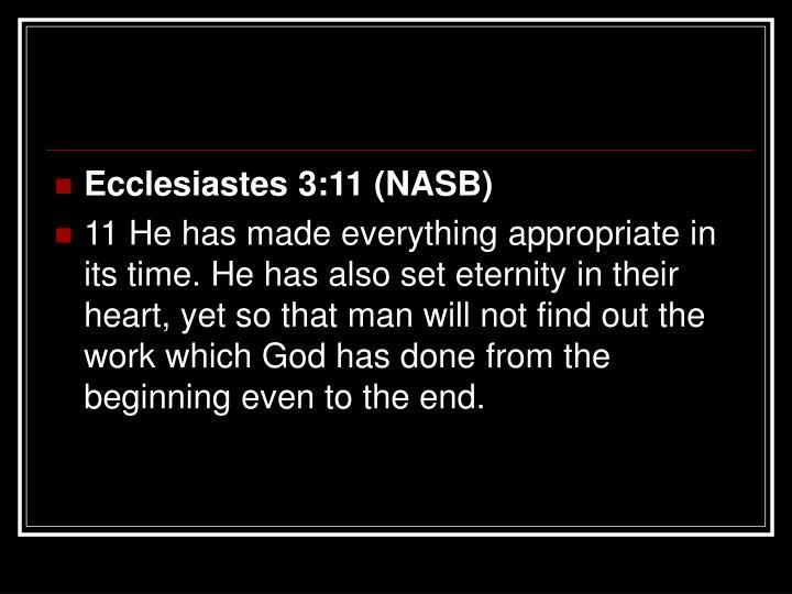 Ecclesiastes 3:11 (NASB)