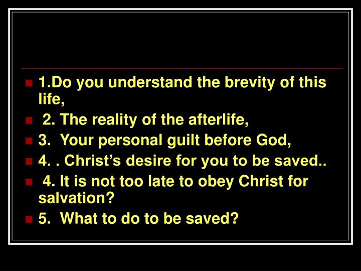 1.Do you understand the brevity of this life,