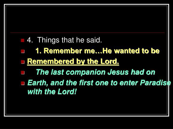 4.  Things that he said.