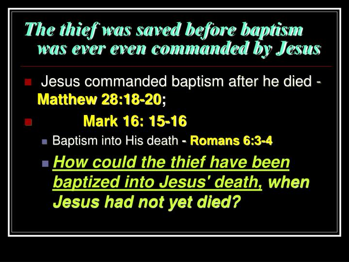 The thief was saved before baptism was ever even commanded by Jesus