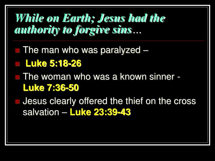 While on Earth; Jesus had the authority to forgive sins