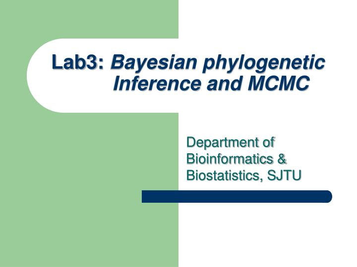 PPT - Lab3: Bayesian phylogenetic Inference and MCMC PowerPoint