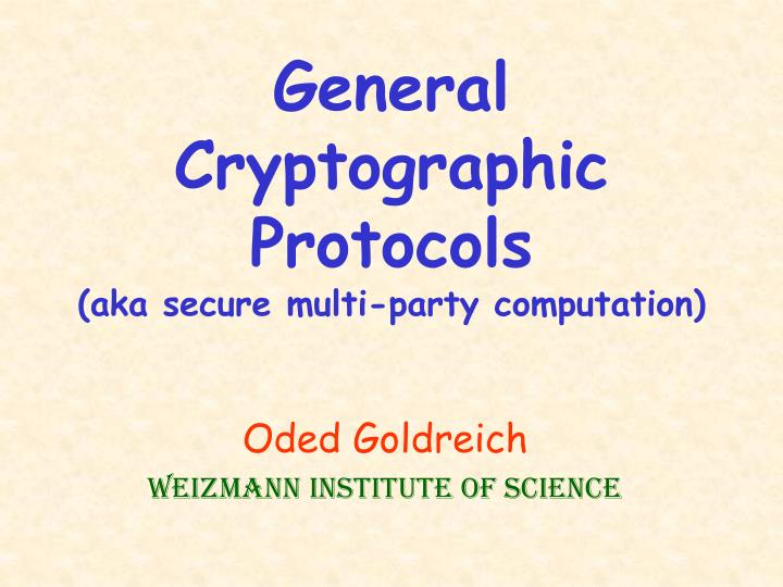 general cryptographic protocols aka secure multi party computation n.