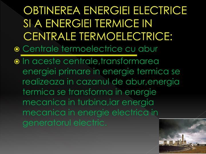 OBTINEREA ENERGIEI ELECTRICE SI A ENERGIEI TERMICE IN CENTRALE TERMOELECTRICE: