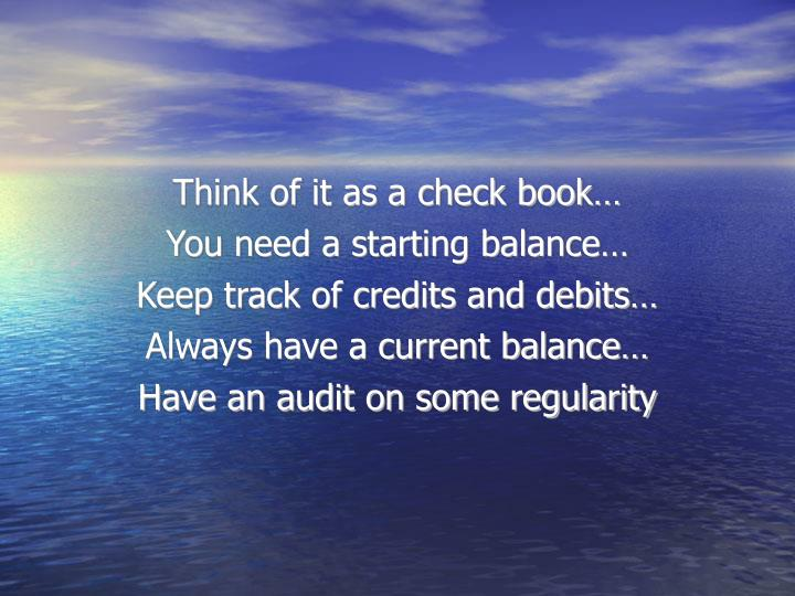 Think of it as a check book…