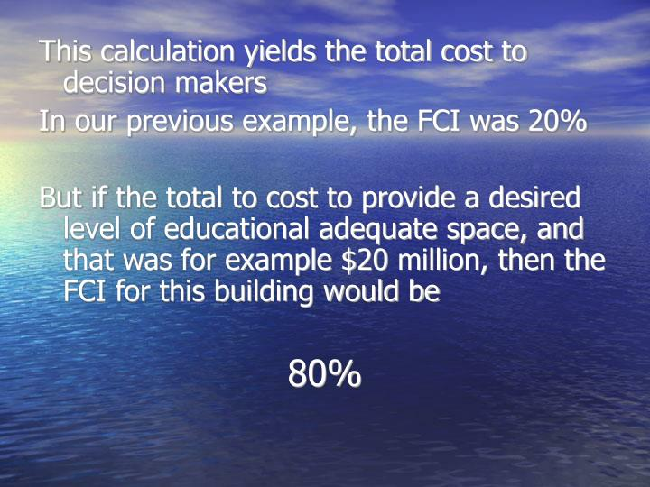This calculation yields the total cost to decision makers