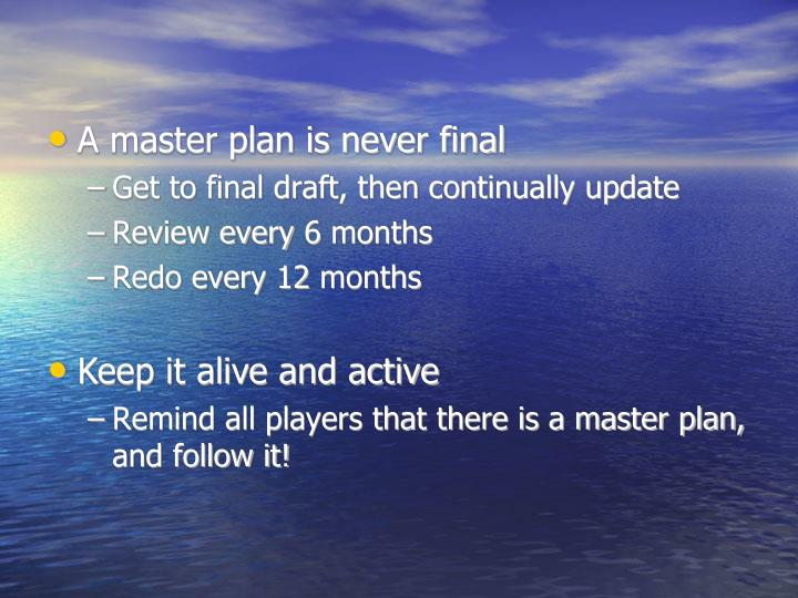 A master plan is never final