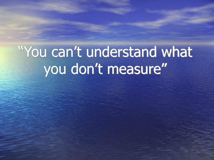 """You can't understand what you don't measure"""