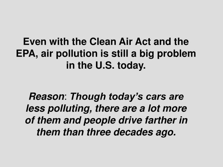 Even with the Clean Air Act and the EPA, air pollution is still a big problem in the U.S. today.