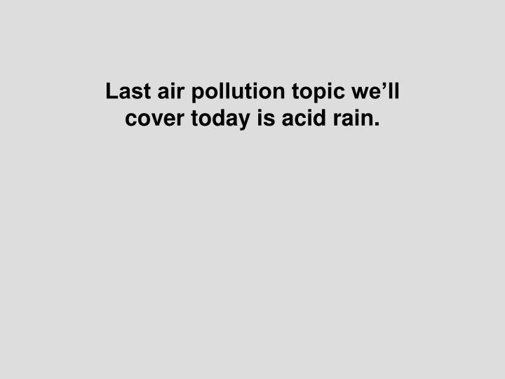 Last air pollution topic we'll