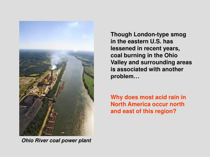 Though London-type smog in the eastern U.S. has lessened in recent years, coal burning in the Ohio Valley and surrounding areas is associated with another problem…