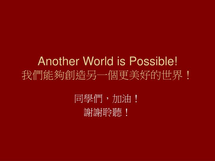 Another World is Possible!