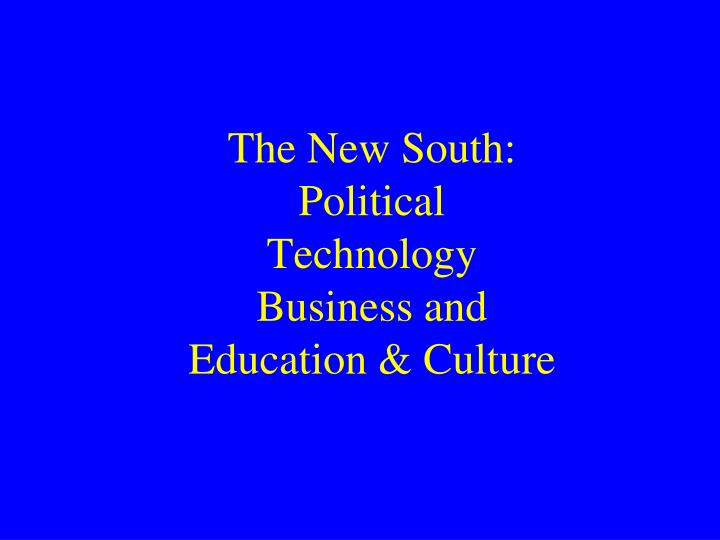 the new south political technology business and education culture n.
