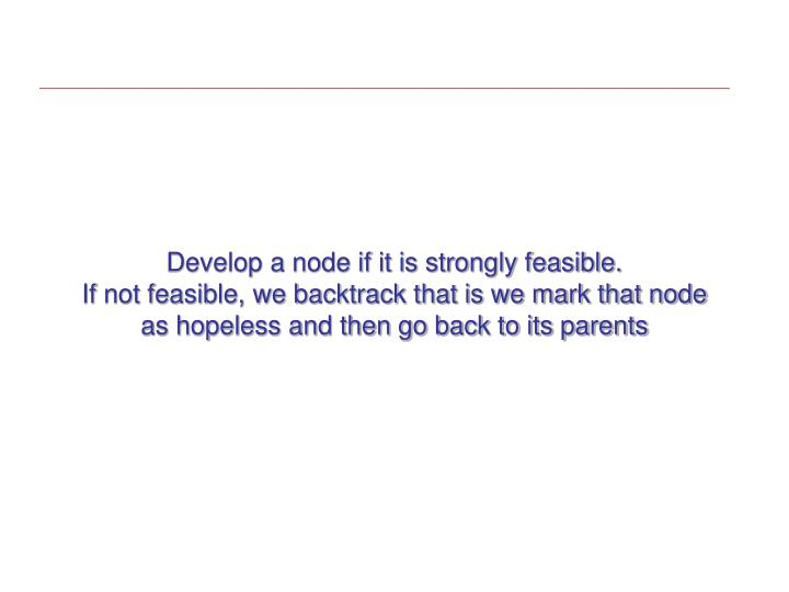 Develop a node if it is strongly feasible.