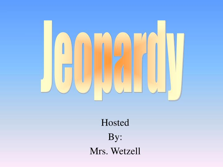 hosted by mrs wetzell n.