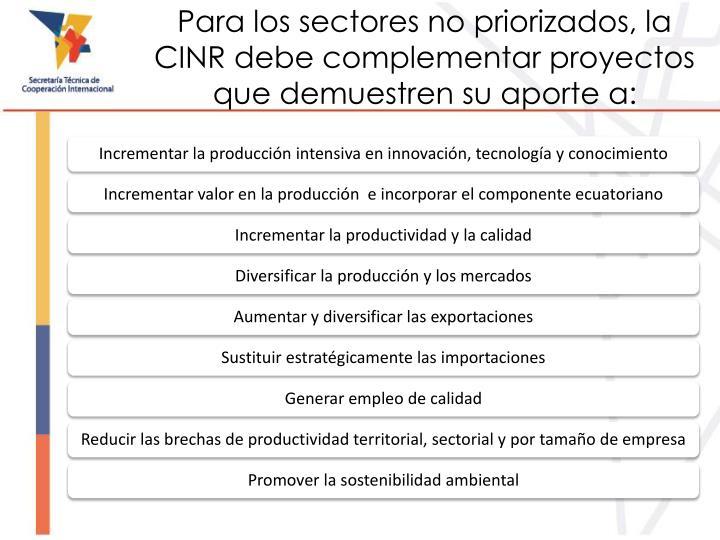 Para los sectores no priorizados, la CINR debe complementar proyectos que demuestren su aporte a: