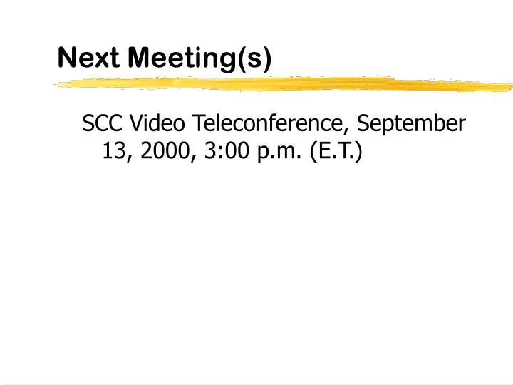 Next Meeting(s)