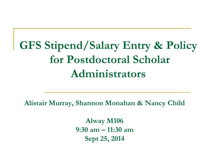 gfs stipend salary entry policy for postdoctoral scholar administrators n.