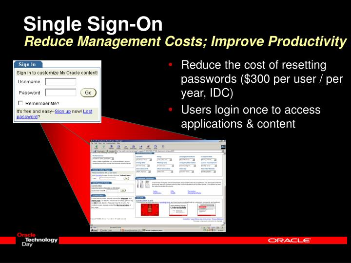 Reduce the cost of resetting passwords ($300 per user / per year, IDC)