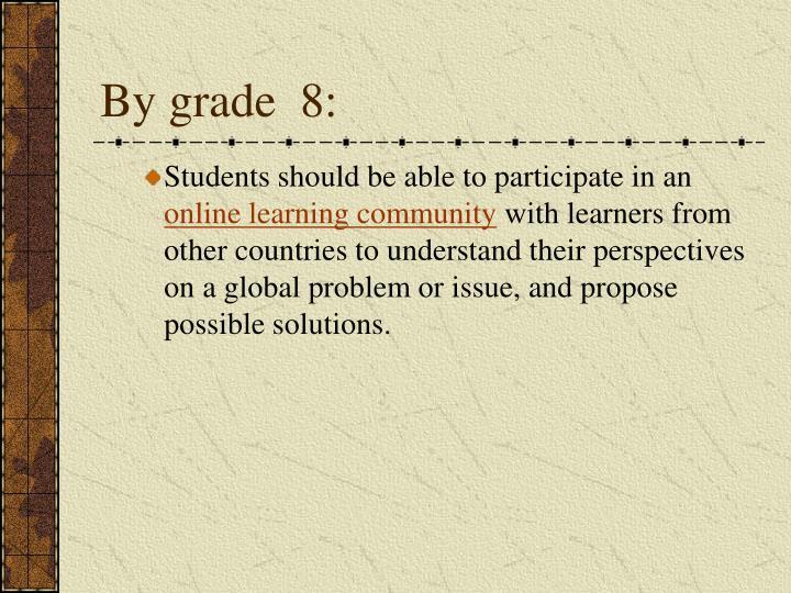 By grade  8: