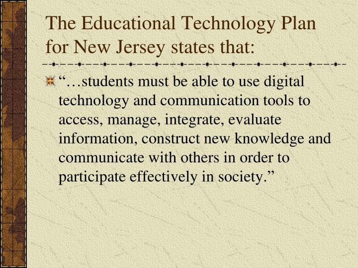 The Educational Technology Plan for New Jersey states that: