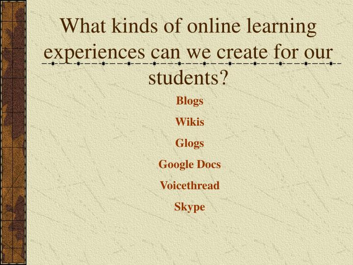 What kinds of online learning experiences can we create for our students?