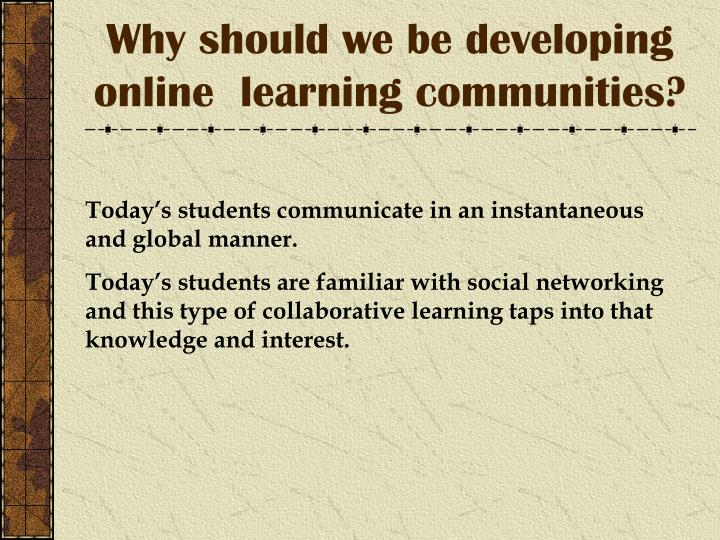 Why should we be developing online learning communities