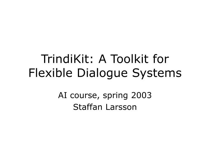 trindikit a toolkit for flexible dialogue systems n.
