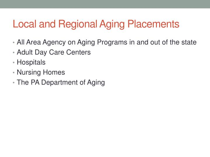 Local and Regional Aging Placements