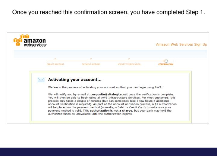 Once you reached this confirmation screen, you have completed Step 1.