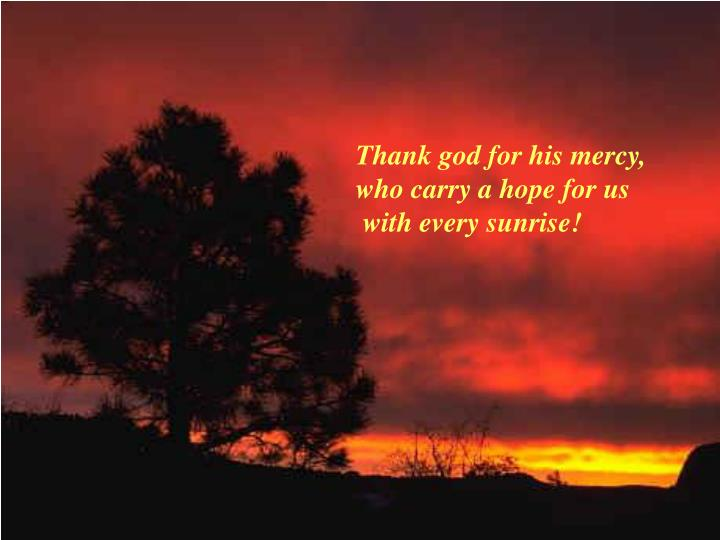 Thank god for his mercy,