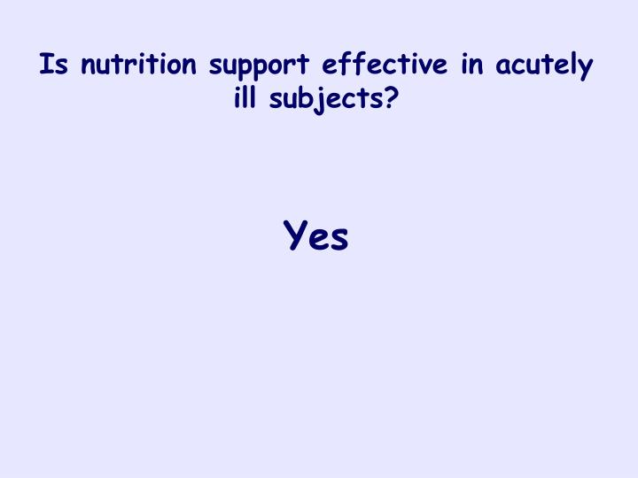 Is nutrition support effective in acutely ill