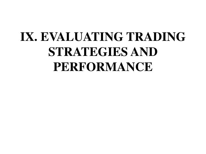 Ix evaluating trading strategies and performance
