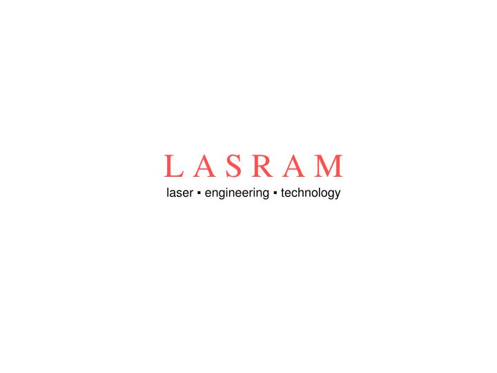 l a s r a m laser engineering technology n.