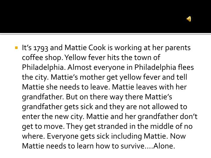 It's 1793 and Mattie Cook is working at her parents coffee shop. Yellow fever hits the town of  Ph...