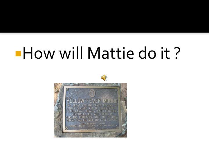 How will Mattie do it ?