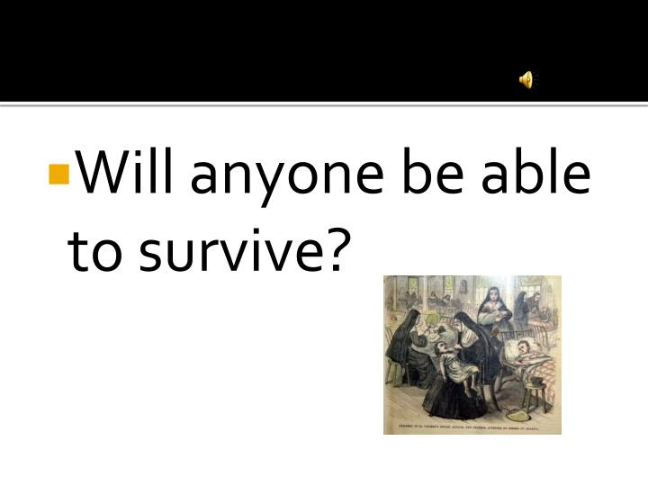Will anyone be able to survive?