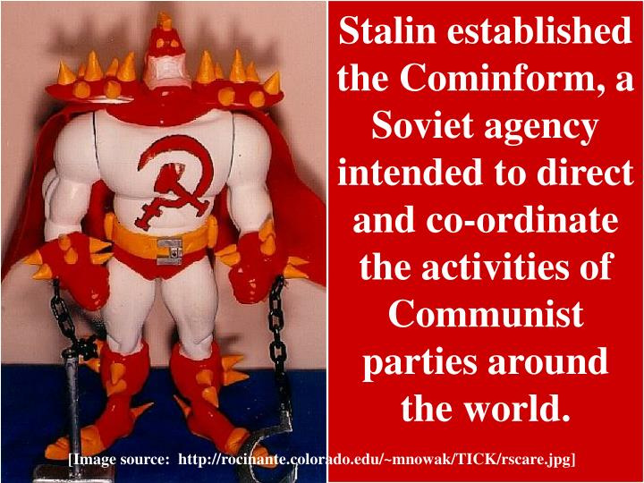 Stalin established the Cominform, a Soviet agency intended to direct and co-ordinate the activities of Communist parties around the world.