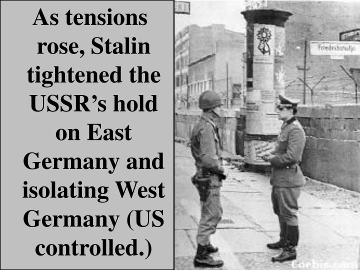 As tensions rose, Stalin tightened the USSR's hold on East