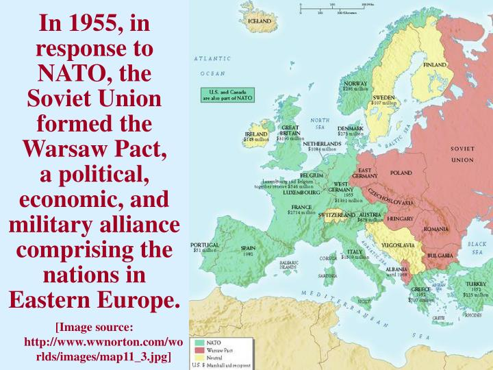 In 1955, in response to NATO, the Soviet Union formed the Warsaw Pact,