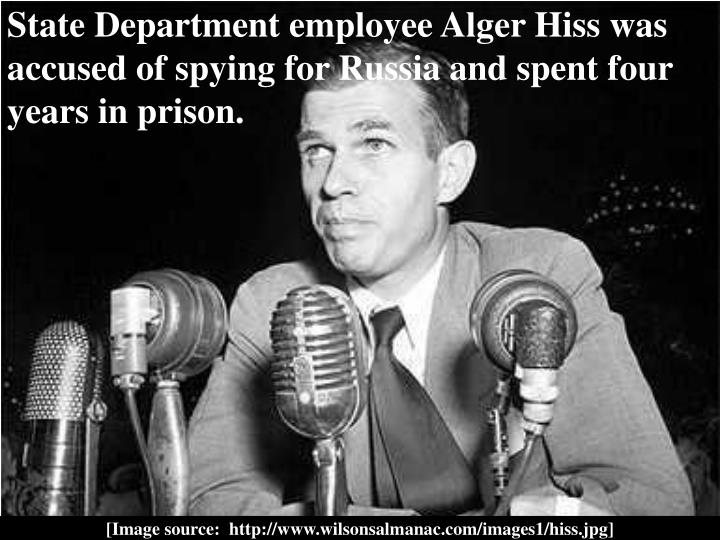 State Department employee Alger Hiss was accused of spying for Russia and spent four years in prison.