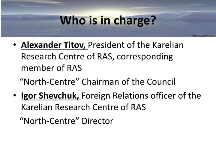 Who is in charge?