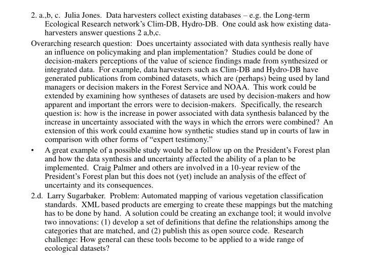 2. a.,b, c.  Julia Jones.  Data harvesters collect existing databases – e.g. the Long-term Ecological Research network's Clim-DB, Hydro-DB.  One could ask how existing data-harvesters answer questions 2 a,b,c.