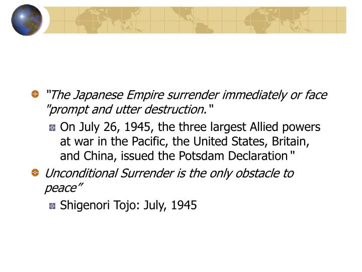 """""""The Japanese Empire surrender immediately or face """"prompt and utter destruction."""""""