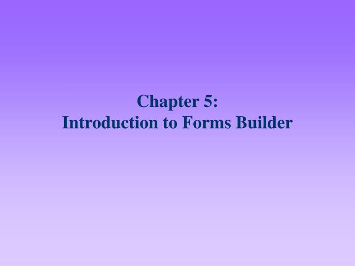 chapter 5 introduction to forms builder n.