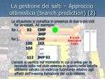 la gestione dei salti approccio ottimistico branch prediction 2