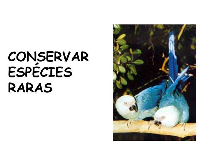 CONSERVAR ESPÉCIES RARAS