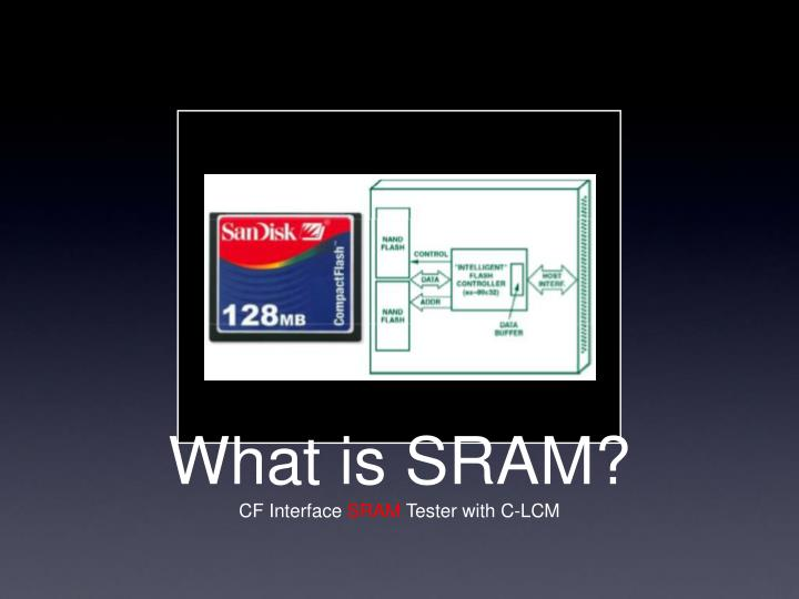 What is sram cf interface sram tester with c lcm