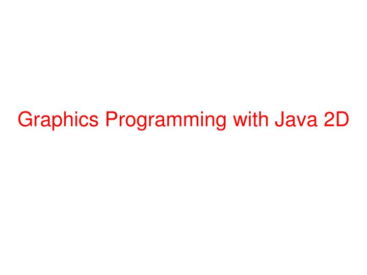 Graphics programming with java 2d