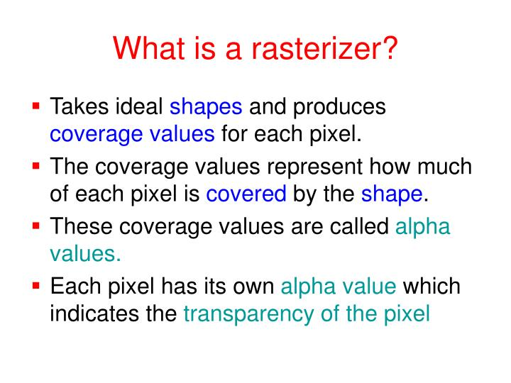 What is a rasterizer?